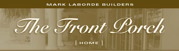 Mark Laborde Builders - The Front Porch